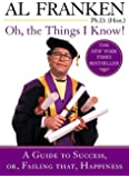 Oh, the Things I Know!: A Guide to Success, or, Failing That, Happiness