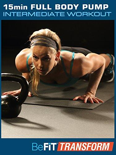 BeFiT Transform:  15 Min Full Body Pump Workout- intermediate