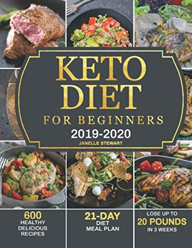 Keto Diet for Beginners 2019-2020: 600 Healthy & Delicious Recipes with 21-Day Diet Meal Plan to Lose Up to 20 Pounds in 3 Weeks (20 Pounds In 20 Days Meal Plan)