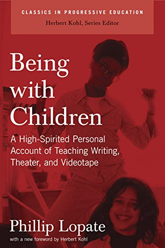 Being with Children: A High-Spirited Personal Account of Teaching Writing, Theater, and Videotape (Classics in Progressive Education)