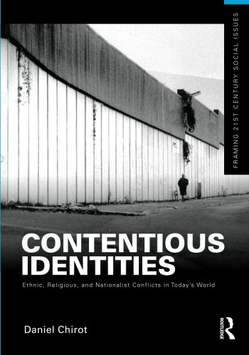 Contentious Identities: Ethnic, Religious and National Conflicts in Today's World (Framing 21st Century Social Issues)