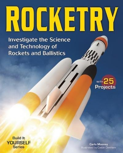 ROCKETRY: Investigate the Science and Technology of Rockets and Ballistics (Build It Yourself)
