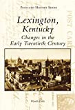 Lexington, Kentucky: Changes in the Early Twentieth Century (Postcard History)