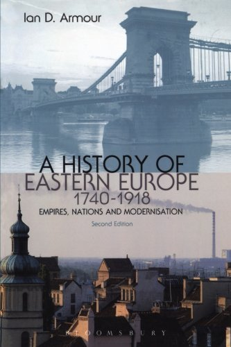 A History of Eastern Europe 1740-1918: Empires, Nations and Modernisation