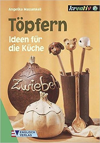 Töpfern. Ideen Für Die Küche.: Angelika Massenkeil: 9783824110247:  Amazon.com: Books