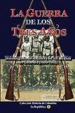 La Guerra de los Tres Anos: Historiografia de la Guerra de los Mil Dias en Colombia (Historia de Colombia-La Republica) (Volume 1) (Spanish Edition)