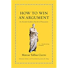 How to Win an Argument: An Ancient Guide to the Art of Persuasion (Ancient Wisdom for Modern Readers)