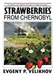 Strawberries from Chernobyl, Evgeny Velikhov, 1475198035