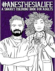 Anesthesia Life: A Snarky Coloring Book for Adults: A Funny Adult Coloring Book for Anesthesiologists, CRNAs (Certified Registered Nurse Anesthetist), Anesthesia Assistants, Anesthesia Technologists & Anesthesia Technicians