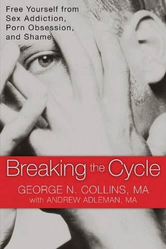 Breaking the Cycle: Free Yourself from Sex Addiction, Porn Obsession, and Shame PDF