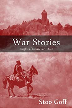 War Stories (Knights of Elevar Book 3) by [Goff, Stoo]