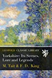 Yorkshire: Its Scenes, Lore and Legends