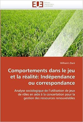 Comportements dans le jeu et la réalité: Indépendance ou correspondance: Analyse sociologique de l'utilisation de jeux de rôles en aide à la concertation pour la gestion des ressources renouvelables pdf, epub