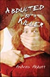 Abducted by a Killer, Andrea Abbott, 1605639389