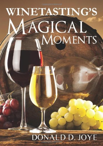 Winetasting'S Magical Moments by Donald D. Joye