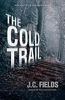 The Cold Trail (The Sean Kruger Series Book 4) by [Fields, J.C.]