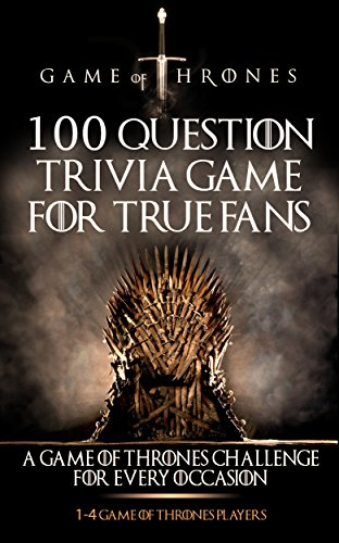 Game of Thrones: 100 Question Trivia Game For True Fans (Epic Fantasy Series, Game of Thrones Books, Game of Thrones, Fantasy Books) (Epic Fantasy, Fantasy ... Game of Thrones Book) (English Edition)