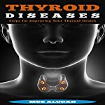 Thyroid Diseases: Steps for Improving Your Thyroid Health | Moe Alodah