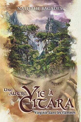 Une Autre Vie à Citara, Tome 2: Virginie Dans Les Flammes French Edition