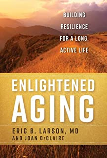 Book Cover: Enlightened Aging: Building Resilience for a Long, Active Life