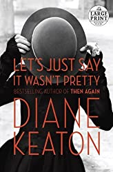 Let's Just Say It Wasn't Pretty (Random House Large Print) by Diane Keaton (2014-04-29)
