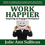 Work Happier: Inspiring an Engaged Workplace | Julie Ann Sullivan