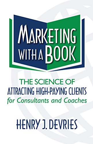 marketing-with-a-book-the-science-of-attracting-high-paying-clients-for-consultants-and-coaches