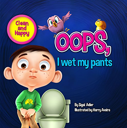 """Oops i wet my pants"" :Teaching Your Child Toilet Training & Bathroom Manners, (With Bonus: 1+1 Free) (Clean and Happy Book 2)"