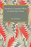 Travels of a Consular Officer in North-West China, Teichman, Eric, 1107455596