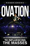 Ovation: Unlocking the Hidden Secrets to Influencing the Masses
