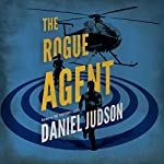 The Rogue Agent: The Agent Series, Book 2 | Daniel Judson