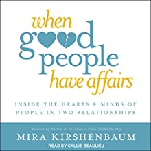 When Good People Have Affairs: Inside the Hearts & Minds of People in Two Relationships Audiobook by Mira Kirshenbaum Narrated by Callie Beaulieu