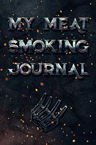 My Meat Smoking Journal: The Smoker's Must-Have Vintage Accessory for Every Barbecue Enthusiast - Take Notes, Refine Process, Improve Result - Become the BBQ Guru (Meat Science Journal)