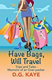 Have Bags, Will Travel: Trips and Tales - Memoirs of an Over-Packer