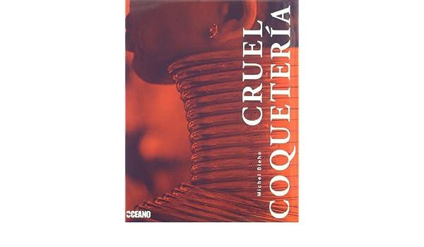 Cruel coqueterAÂa: MICHEL BIEHN: 9788475566054: Amazon.com ...