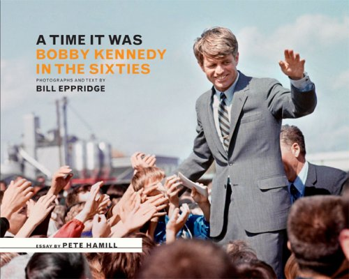A Time it Was: Bobby Kennedy in the Sixties