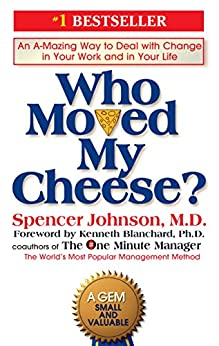 Who Moved My Cheese?: An A-Mazing Way to Deal with Change in Your Work and in Your Life by [Johnson, Spencer]