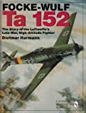 Focke-Wulf Ta 152: The Story of the Luftwaffe's Late-War, High-Altitude Fighter (Schiffer Book for Collectors)