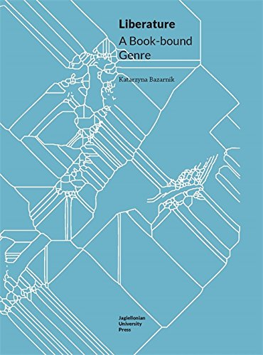 Liberature: A Book-Bound Genre (Topographies of (Post) Modernity, Studies in 20th and 21st Century Literature in English) ebook
