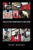 Train for Something Greater, Wade Hodges, 1482703866