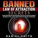 Banned Law of Attraction Secrets: Understanding the Reason Why the Law of Attraction Hasn't Worked for You in Your Life and How to Change the Results Audiobook by Daniel Smith Narrated by Jennifer Howe