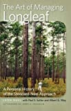 The Art of Managing Longleaf: A Personal History of the Stoddard-Neel Approach (Wormsloe Foundation Nature Book Ser.)