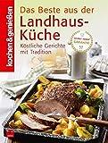 Kochen&Genießen: Das Beste aus der Landhaus-Küche: Köstliche Gerichte mit Tradition