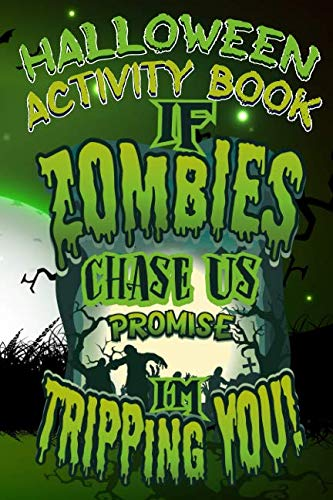 Halloween Activity Book If Zombies Chase Us Promise I'm Tripping You!: Halloween Book for Kids with Notebook to Draw and Write (Halloween Comp Books for Kids)