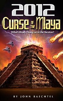 2012 Curse of the Maya by [Baechtel, John]