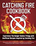 img - for Catching Fire Cookbook: Experience the Hunger Games Trilogy with Unofficial Recipes Inspired by Catching Fire by Rockridge Press (2013-07-01) book / textbook / text book