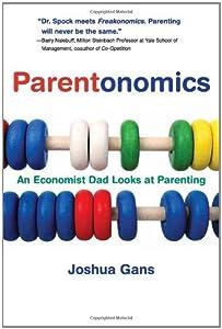 Parentonomics: An Economist Dad Looks at Parenting (MIT Press)