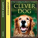 Clever Dog: The Secrets Your Dog Wants You to Know Audiobook by Sarah Whitehead Narrated by Jane Arnfield
