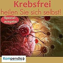 Krebsfrei: heilen Sie sich selbst! Hörbuch von Alessandro Dallmann Gesprochen von: Michael Freio Haas