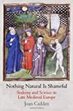 img - for Nothing Natural Is Shameful: Sodomy and Science in Late Medieval Europe (The Middle Ages Series) by Joan Cadden (2013-10-03) book / textbook / text book